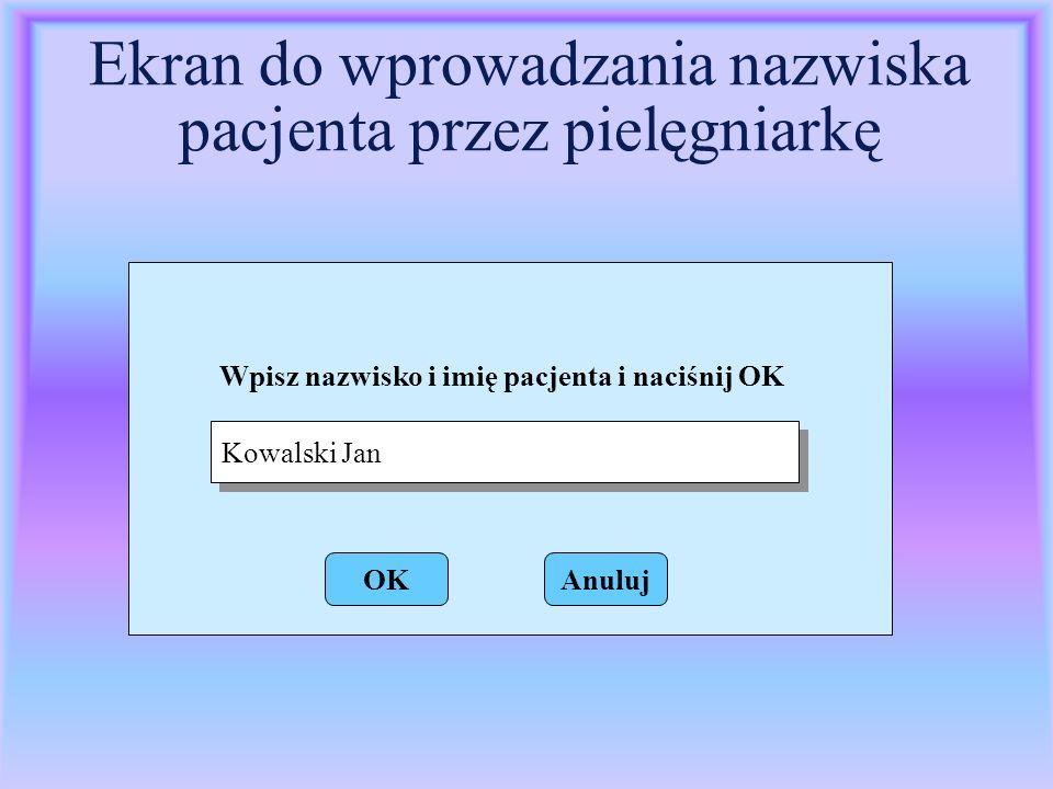 Ekran do wprowadzania nazwiska pacjenta przez pielęgniarkę Kowalski Jan OKAnuluj Wpisz nazwisko i imię pacjenta i naciśnij OK