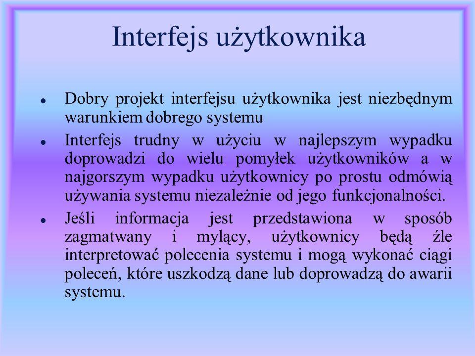 Interfejs użytkownika l Dobry projekt interfejsu użytkownika jest niezbędnym warunkiem dobrego systemu l Interfejs trudny w użyciu w najlepszym wypadk