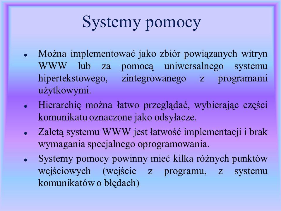 Systemy pomocy l Można implementować jako zbiór powiązanych witryn WWW lub za pomocą uniwersalnego systemu hipertekstowego, zintegrowanego z programam