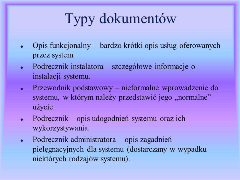 Typy dokumentów l Opis funkcjonalny – bardzo krótki opis usług oferowanych przez system. l Podręcznik instalatora – szczegółowe informacje o instalacj