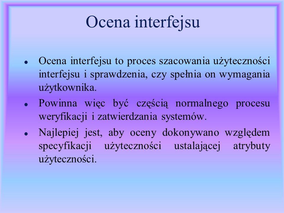 Ocena interfejsu l Ocena interfejsu to proces szacowania użyteczności interfejsu i sprawdzenia, czy spełnia on wymagania użytkownika. l Powinna więc b