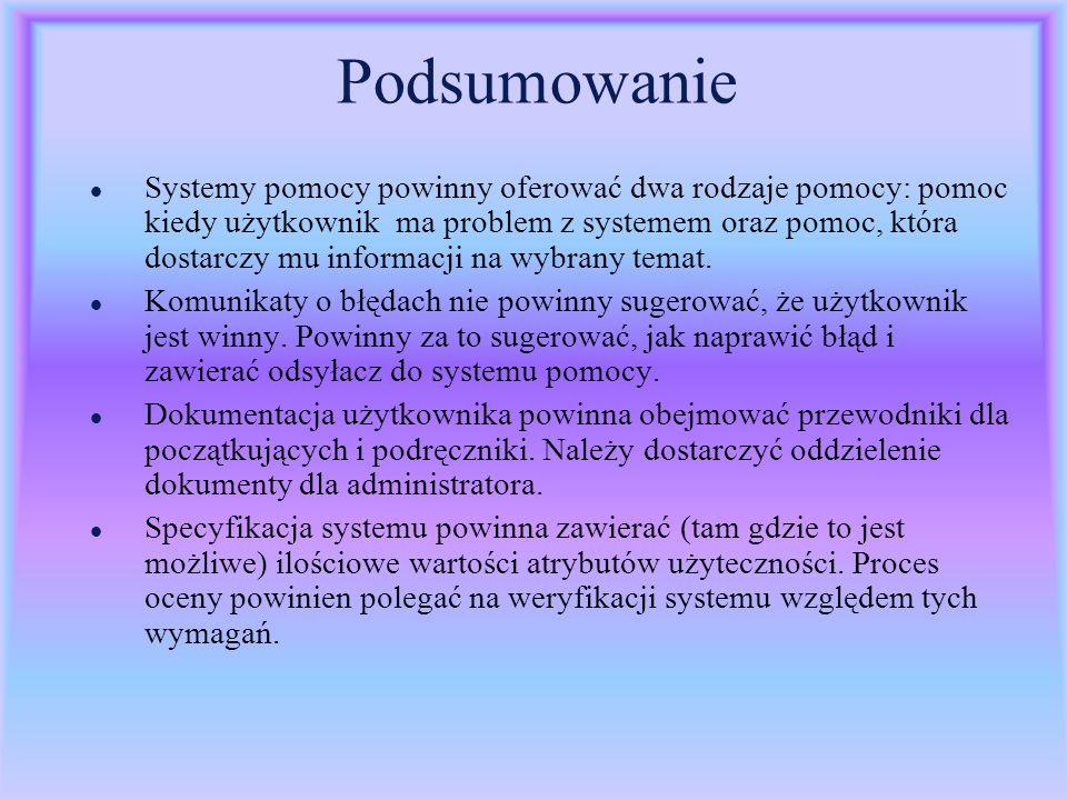 Podsumowanie l Systemy pomocy powinny oferować dwa rodzaje pomocy: pomoc kiedy użytkownik ma problem z systemem oraz pomoc, która dostarczy mu informa