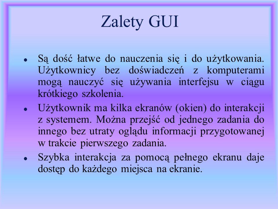 Zalety GUI l Są dość łatwe do nauczenia się i do użytkowania. Użytkownicy bez doświadczeń z komputerami mogą nauczyć się używania interfejsu w ciągu k
