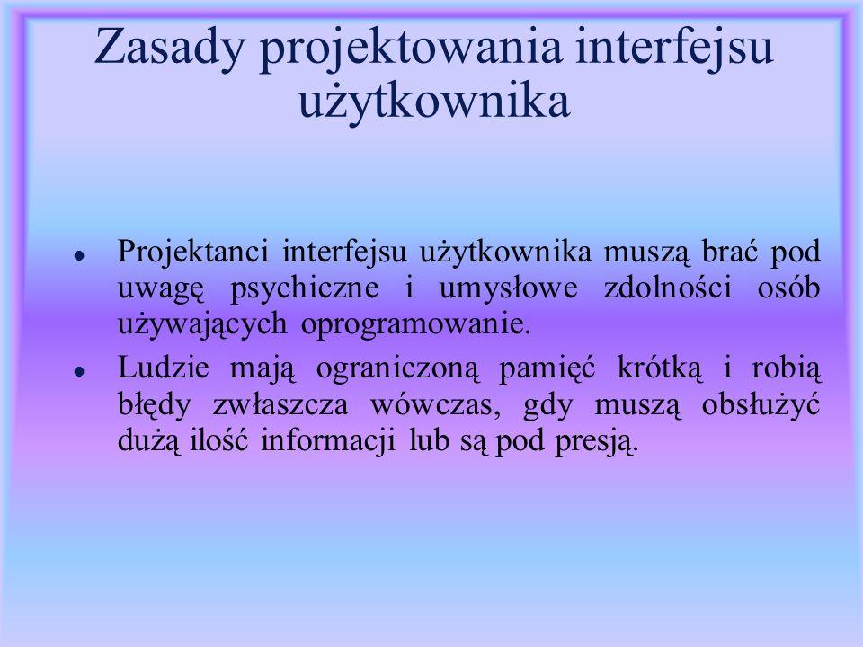 Zasady projektowania interfejsu użytkownika l Projektanci interfejsu użytkownika muszą brać pod uwagę psychiczne i umysłowe zdolności osób używających