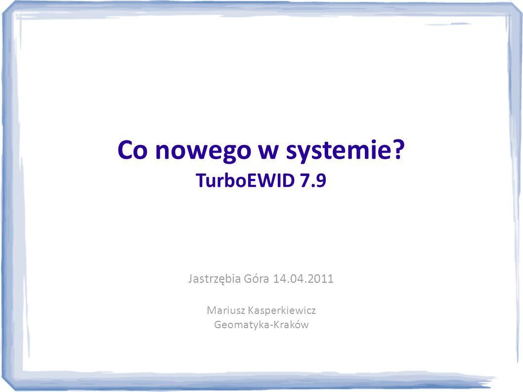 Co nowego w systemie? TurboEWID 7.9 Jastrzębia Góra 14.04.2011 Mariusz Kasperkiewicz Geomatyka-Kraków