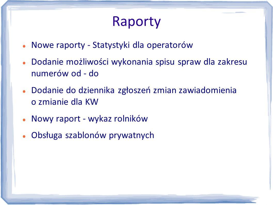 Raporty Nowe raporty - Statystyki dla operatorów Dodanie możliwości wykonania spisu spraw dla zakresu numerów od - do Dodanie do dziennika zgłoszeń zm
