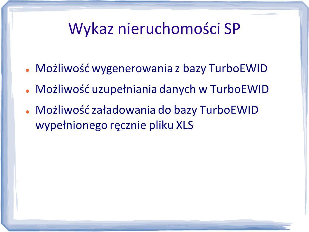 Wykaz nieruchomości SP Możliwość wygenerowania z bazy TurboEWID Możliwość uzupełniania danych w TurboEWID Możliwość załadowania do bazy TurboEWID wype