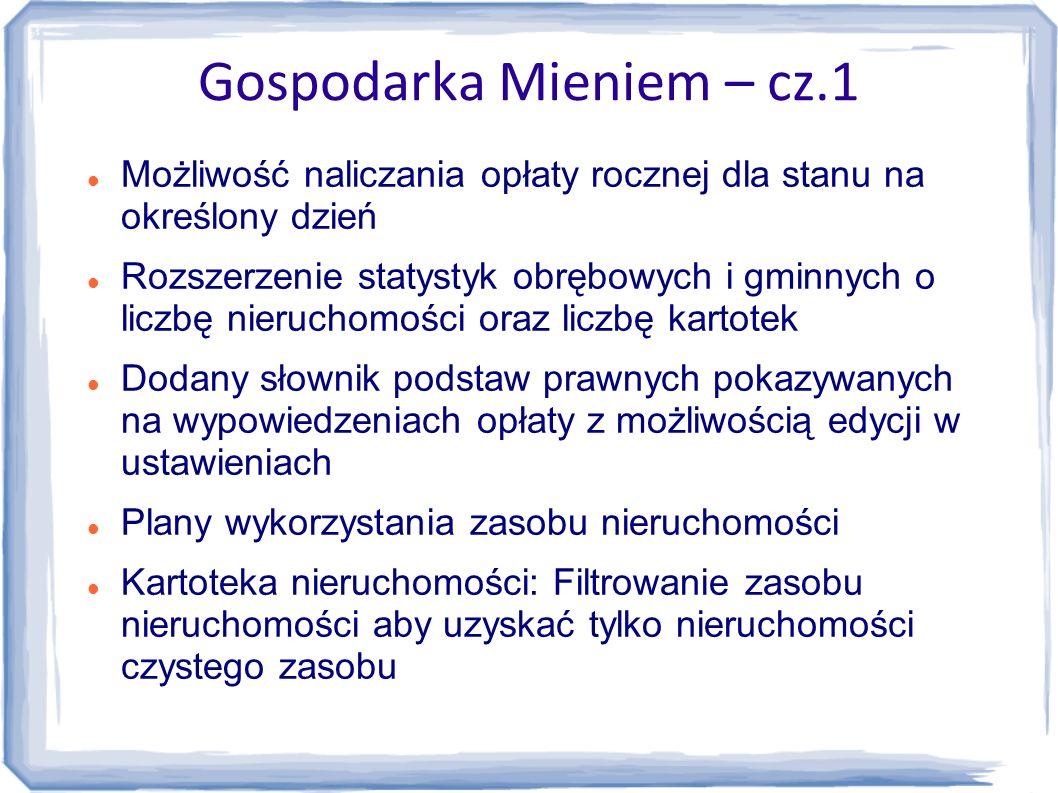 Gospodarka Mieniem – cz.1 Możliwość naliczania opłaty rocznej dla stanu na określony dzień Rozszerzenie statystyk obrębowych i gminnych o liczbę nieru