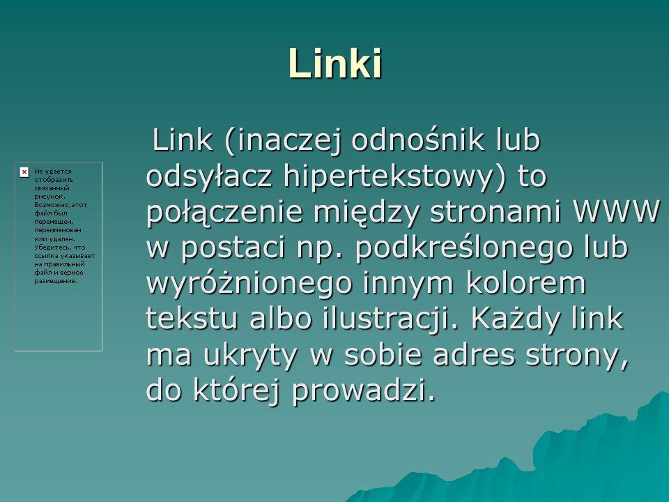 Linki Link (inaczej odnośnik lub odsyłacz hipertekstowy) to połączenie między stronami WWW w postaci np. podkreślonego lub wyróżnionego innym kolorem