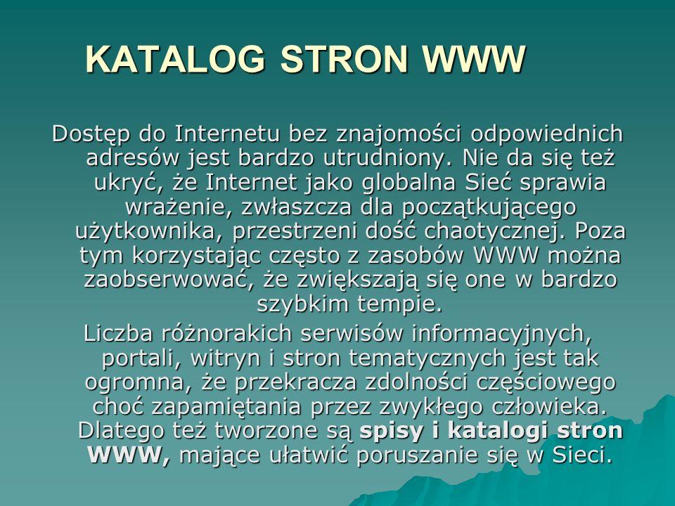 KATALOG STRON WWW KATALOG STRON WWW Dostęp do Internetu bez znajomości odpowiednich adresów jest bardzo utrudniony. Nie da się też ukryć, że Internet