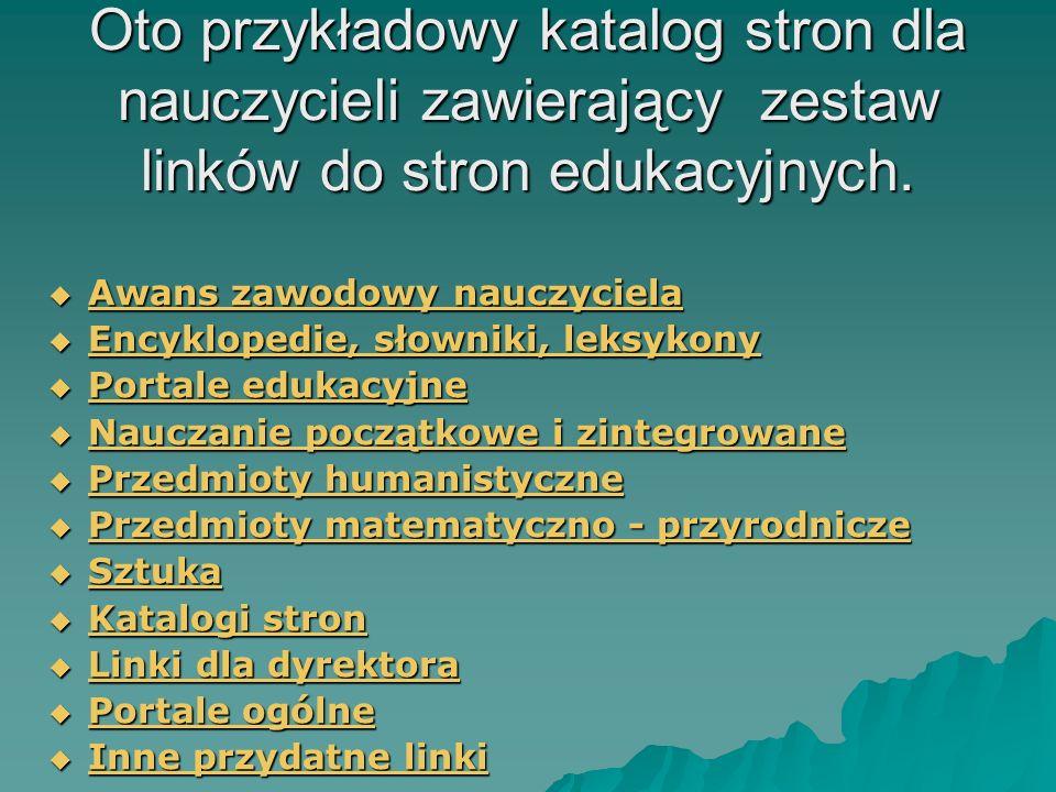 Oto przykładowy katalog stron dla nauczycieli zawierający zestaw linków do stron edukacyjnych. Awans zawodowy nauczyciela Awans zawodowy nauczyciela A