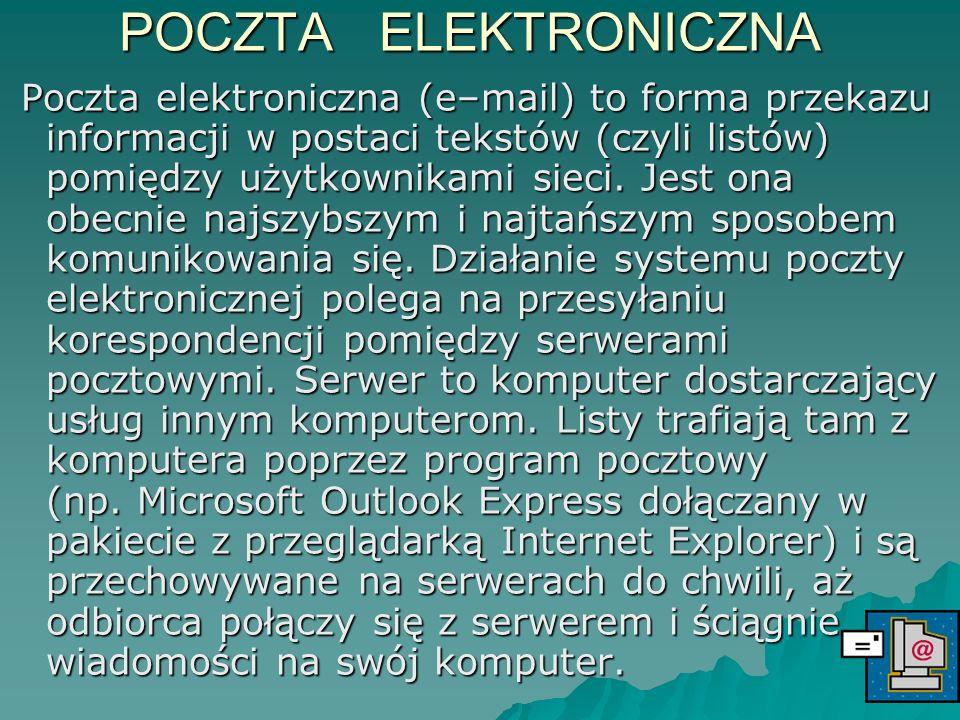 POCZTA ELEKTRONICZNA POCZTA ELEKTRONICZNA Poczta elektroniczna (e–mail) to forma przekazu informacji w postaci tekstów (czyli listów) pomiędzy użytkow