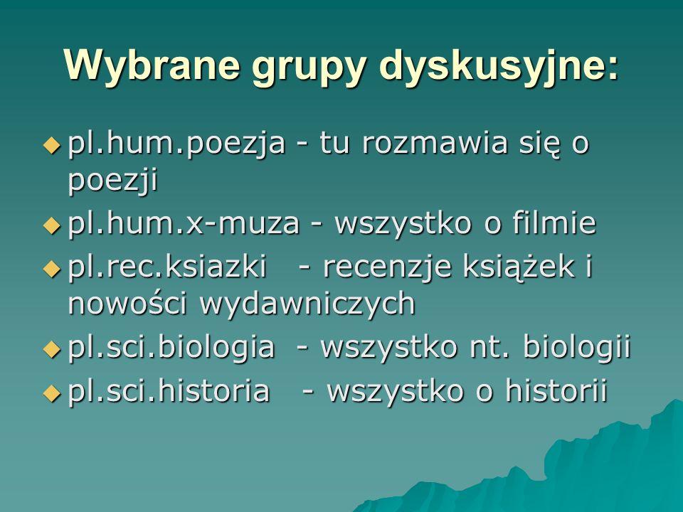 Wybrane grupy dyskusyjne: pl.hum.poezja - tu rozmawia się o poezji pl.hum.poezja - tu rozmawia się o poezji pl.hum.x-muza - wszystko o filmie pl.hum.x
