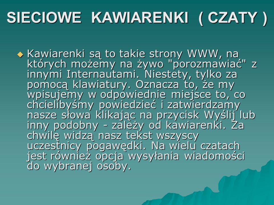 SIECIOWE KAWIARENKI ( CZATY ) Kawiarenki są to takie strony WWW, na których możemy na żywo