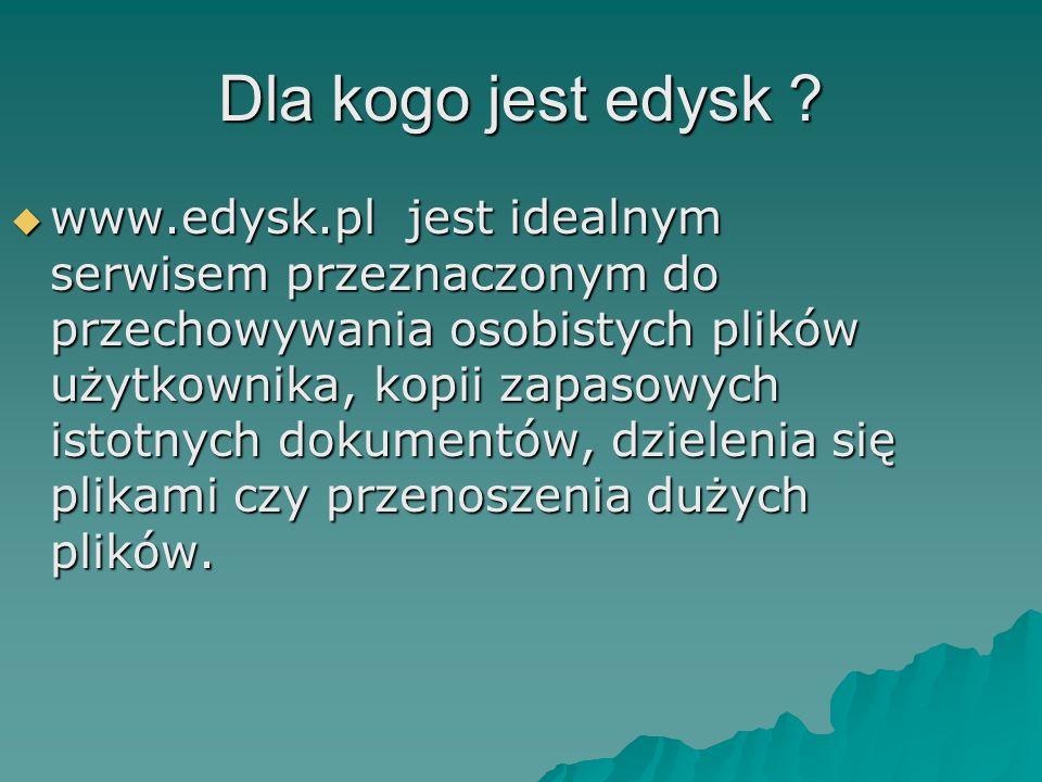 Dla kogo jest edysk ? www.edysk.pl jest idealnym serwisem przeznaczonym do przechowywania osobistych plików użytkownika, kopii zapasowych istotnych do