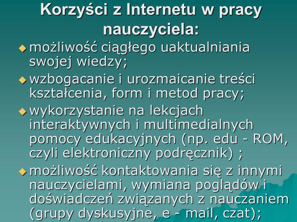 Korzyści z Internetu w pracy nauczyciela: możliwość ciągłego uaktualniania swojej wiedzy; możliwość ciągłego uaktualniania swojej wiedzy; wzbogacanie