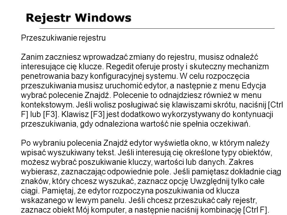 Rejestr Windows Przeszukiwanie rejestru Zanim zaczniesz wprowadzać zmiany do rejestru, musisz odnaleźć interesujące cię klucze. Regedit oferuje prosty