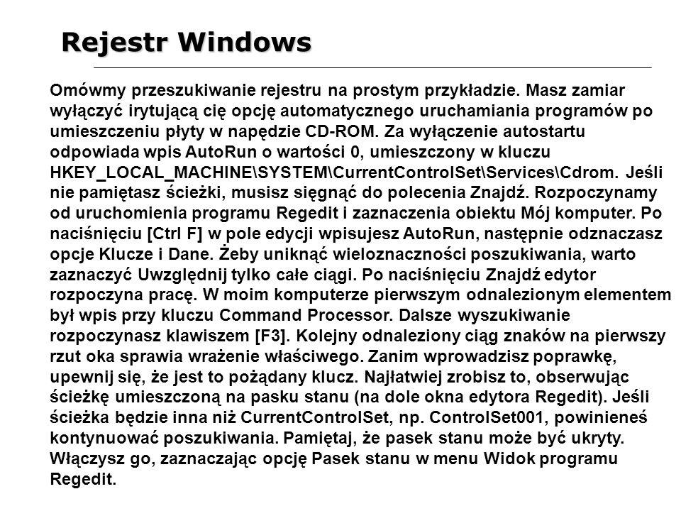 Rejestr Windows Omówmy przeszukiwanie rejestru na prostym przykładzie. Masz zamiar wyłączyć irytującą cię opcję automatycznego uruchamiania programów