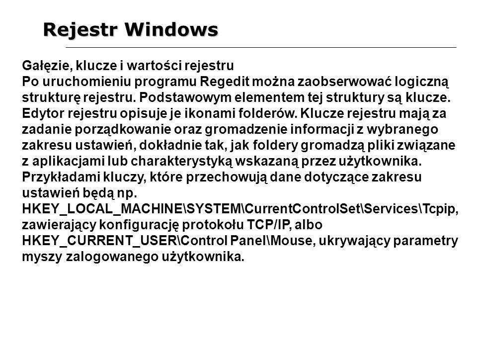Rejestr Windows Gałęzie, klucze i wartości rejestru Po uruchomieniu programu Regedit można zaobserwować logiczną strukturę rejestru. Podstawowym eleme