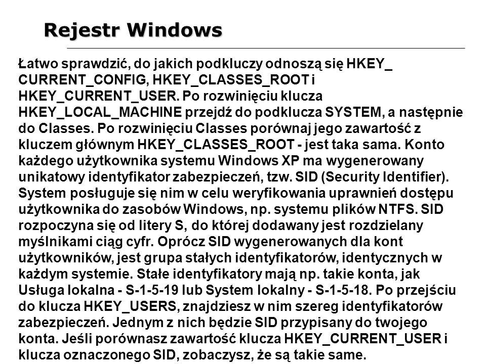 Rejestr Windows Łatwo sprawdzić, do jakich podkluczy odnoszą się HKEY_ CURRENT_CONFIG, HKEY_CLASSES_ROOT i HKEY_CURRENT_USER. Po rozwinięciu klucza HK