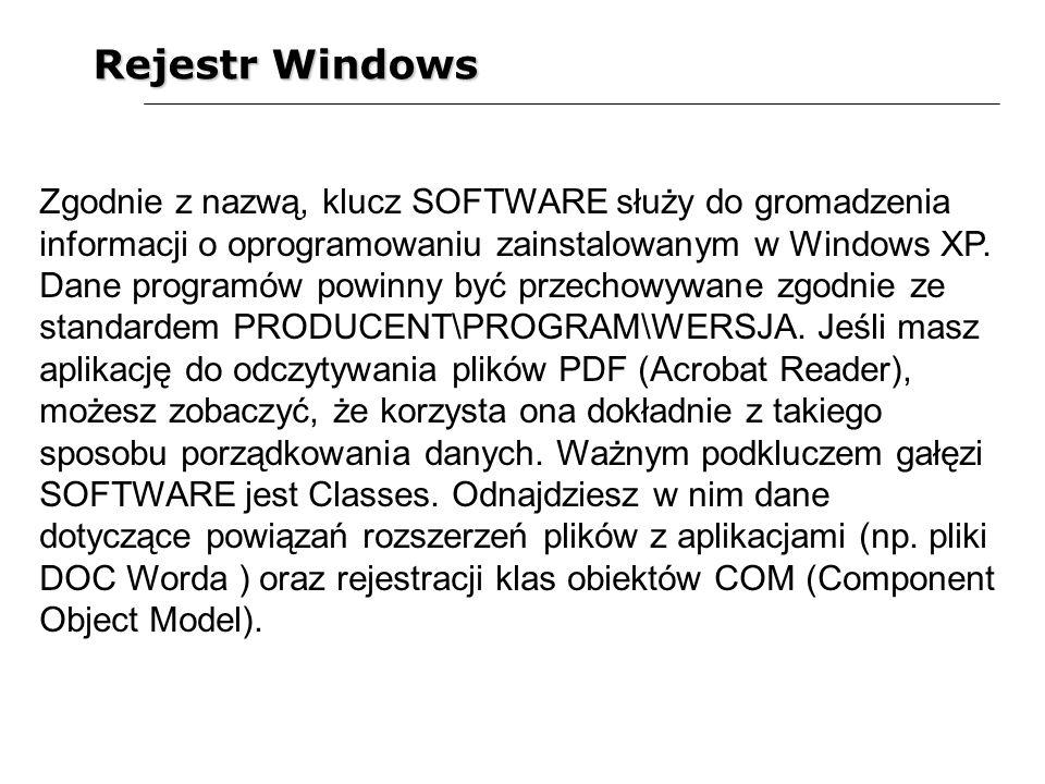 Rejestr Windows Zgodnie z nazwą, klucz SOFTWARE służy do gromadzenia informacji o oprogramowaniu zainstalowanym w Windows XP. Dane programów powinny b