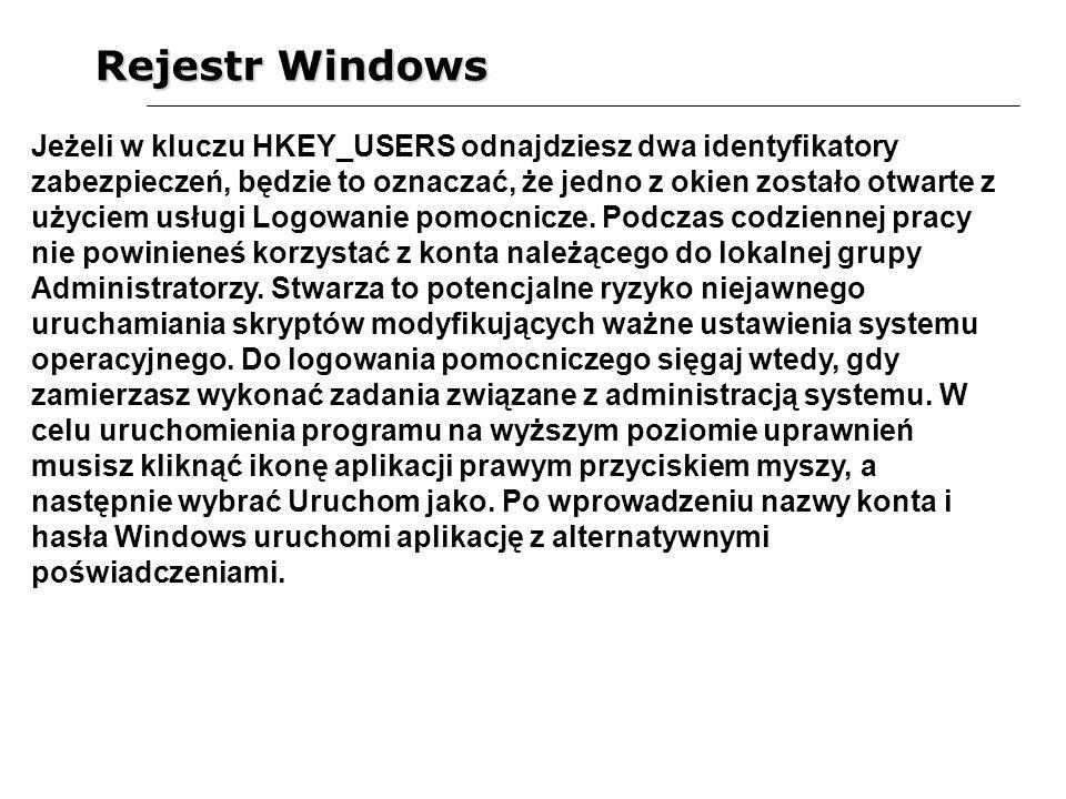 Rejestr Windows Jeżeli w kluczu HKEY_USERS odnajdziesz dwa identyfikatory zabezpieczeń, będzie to oznaczać, że jedno z okien zostało otwarte z użyciem
