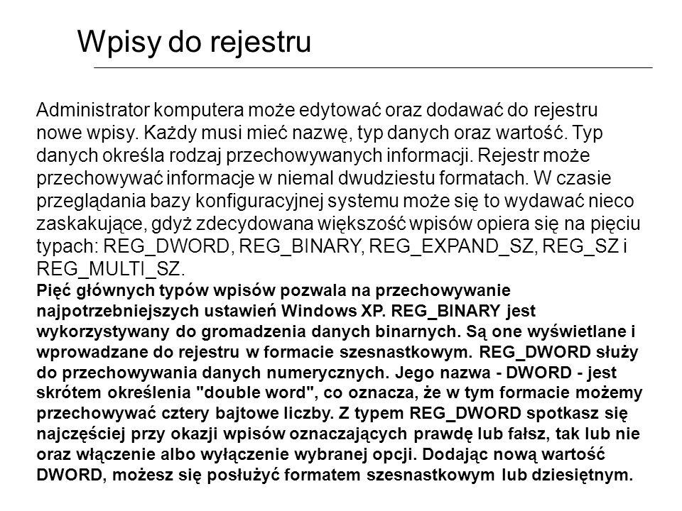 Wpisy do rejestru Administrator komputera może edytować oraz dodawać do rejestru nowe wpisy. Każdy musi mieć nazwę, typ danych oraz wartość. Typ danyc