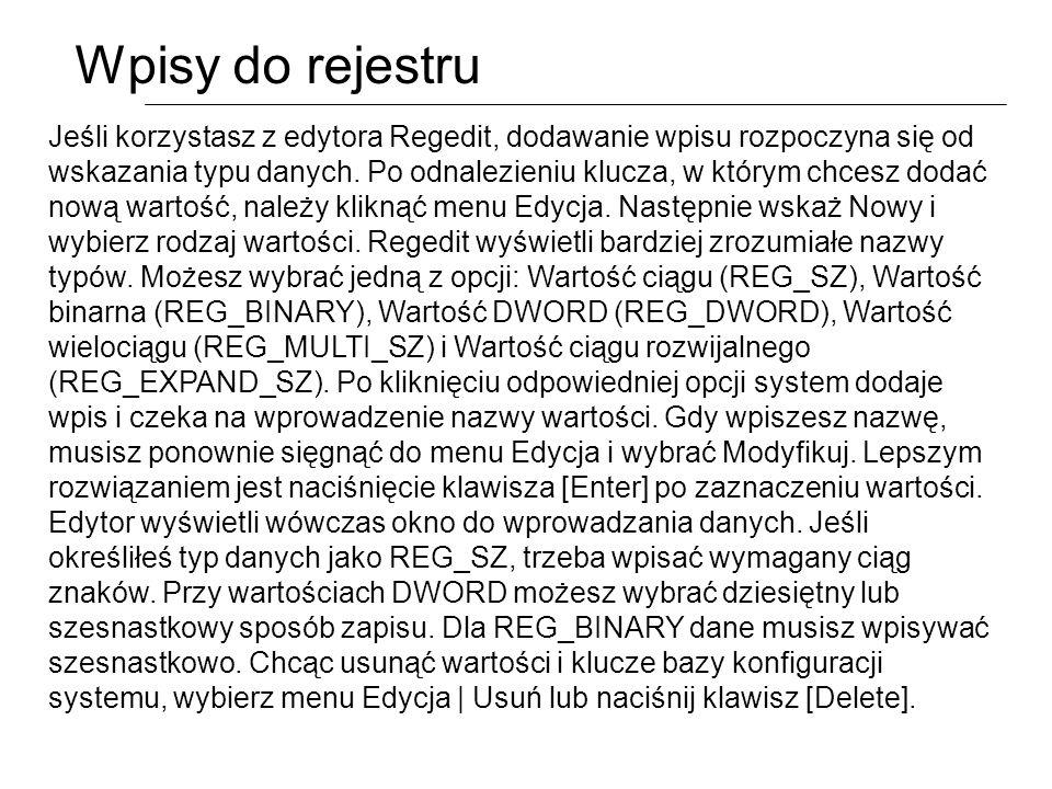 Wpisy do rejestru Jeśli korzystasz z edytora Regedit, dodawanie wpisu rozpoczyna się od wskazania typu danych. Po odnalezieniu klucza, w którym chcesz
