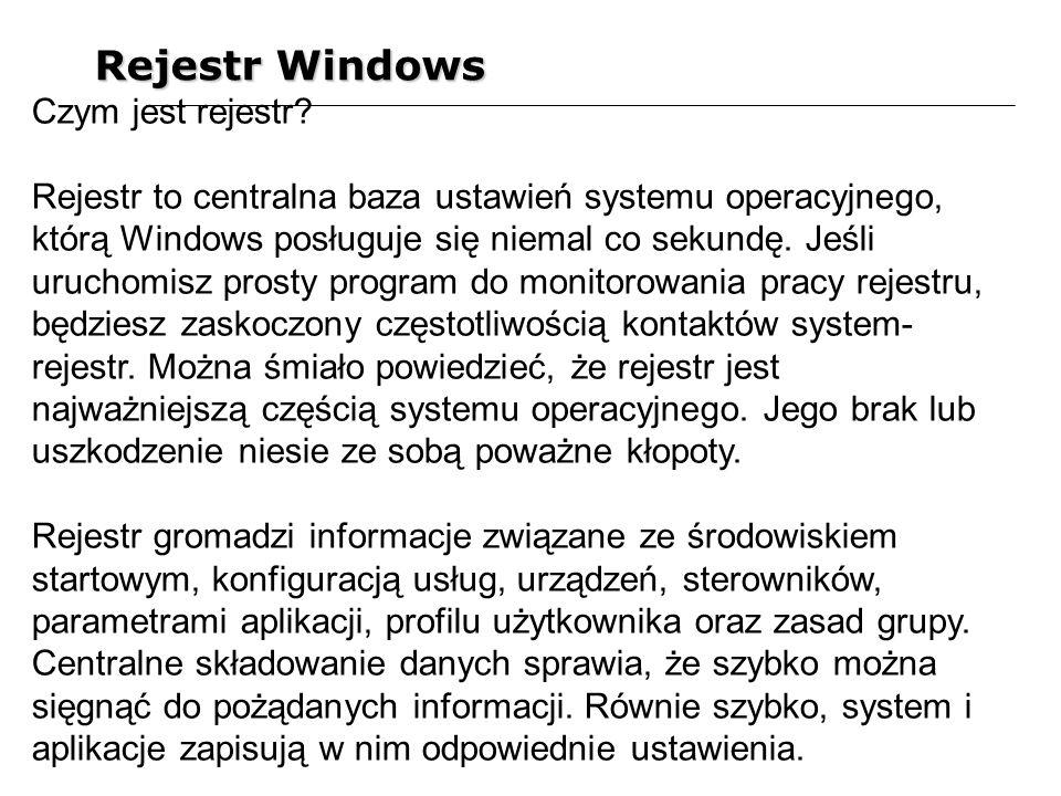 Rejestr Windows Czym jest rejestr? Rejestr to centralna baza ustawień systemu operacyjnego, którą Windows posługuje się niemal co sekundę. Jeśli uruch