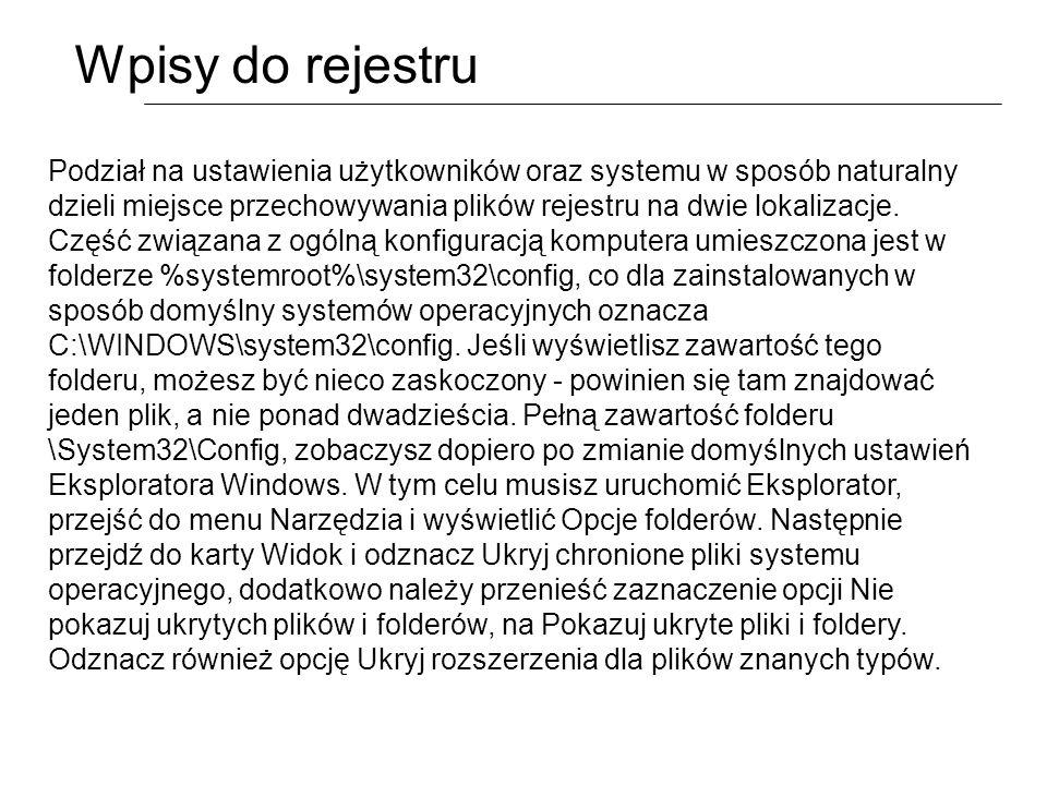 Wpisy do rejestru Podział na ustawienia użytkowników oraz systemu w sposób naturalny dzieli miejsce przechowywania plików rejestru na dwie lokalizacje