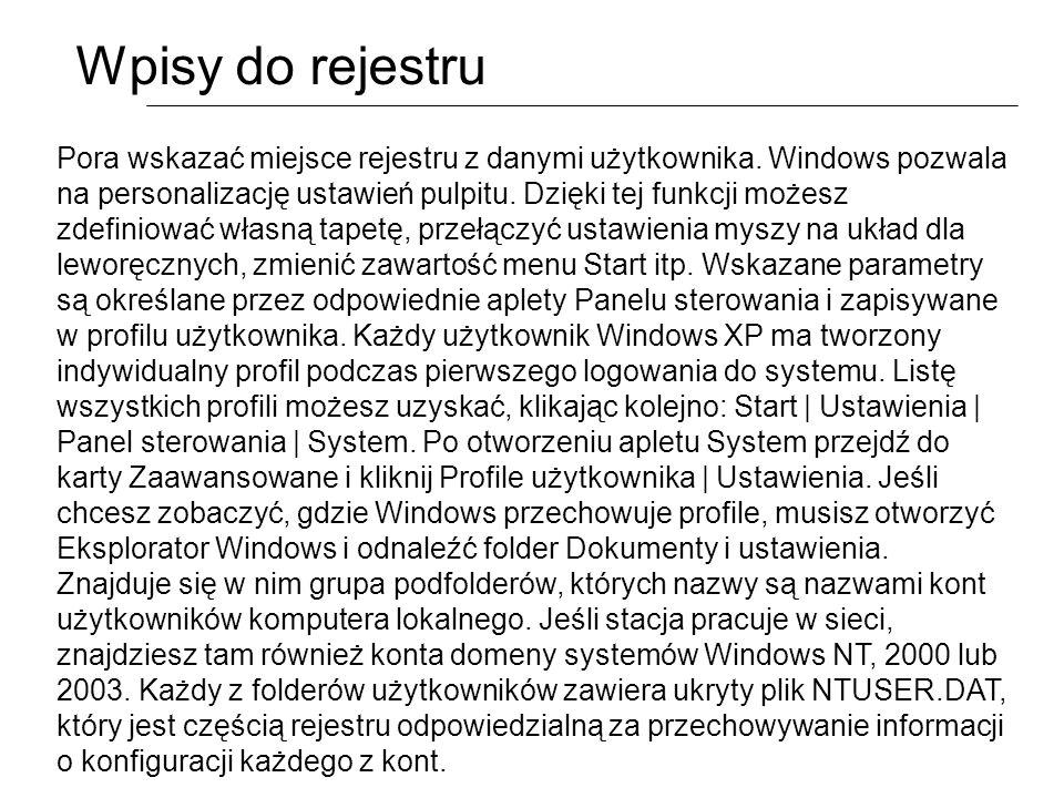 Wpisy do rejestru Pora wskazać miejsce rejestru z danymi użytkownika. Windows pozwala na personalizację ustawień pulpitu. Dzięki tej funkcji możesz zd