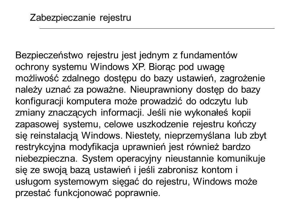 Zabezpieczanie rejestru Bezpieczeństwo rejestru jest jednym z fundamentów ochrony systemu Windows XP. Biorąc pod uwagę możliwość zdalnego dostępu do b