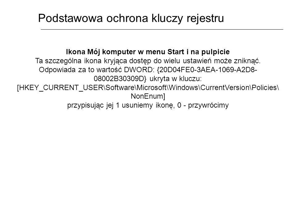 Podstawowa ochrona kluczy rejestru Ikona Mój komputer w menu Start i na pulpicie Ta szczególna ikona kryjąca dostęp do wielu ustawień może zniknąć. Od