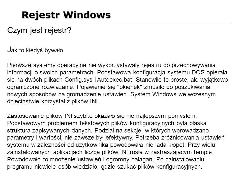 Czym jest rejestr? J ak to kiedyś bywało Pierwsze systemy operacyjne nie wykorzystywały rejestru do przechowywania informacji o swoich parametrach. Po