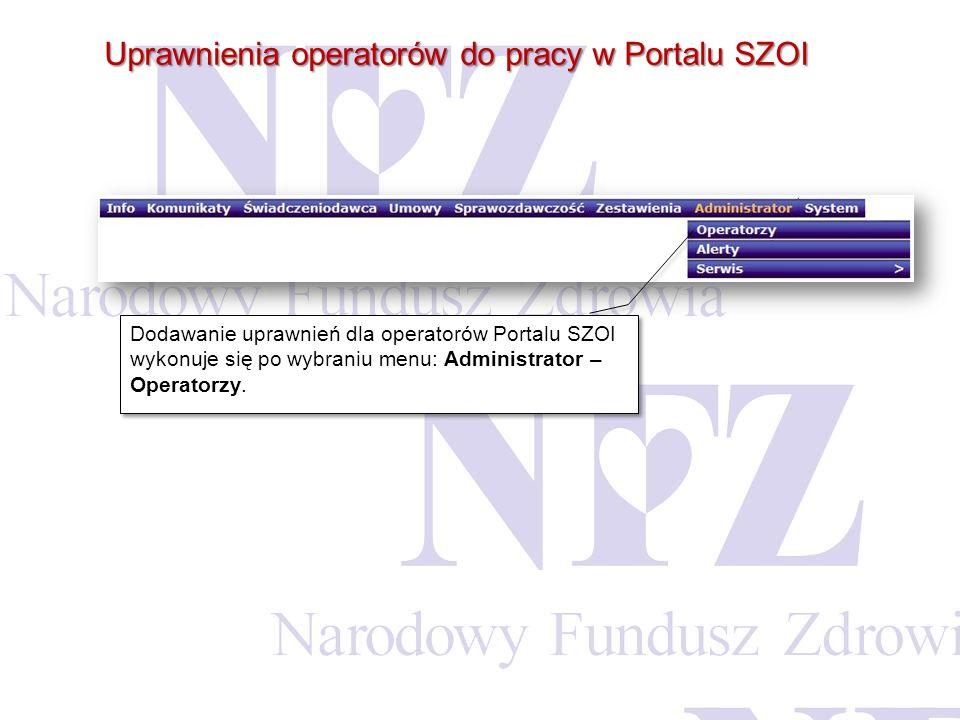 Uprawnienia operatorów do pracy w Portalu SZOI Dodawanie uprawnień dla operatorów Portalu SZOI wykonuje się po wybraniu menu: Administrator – Operator