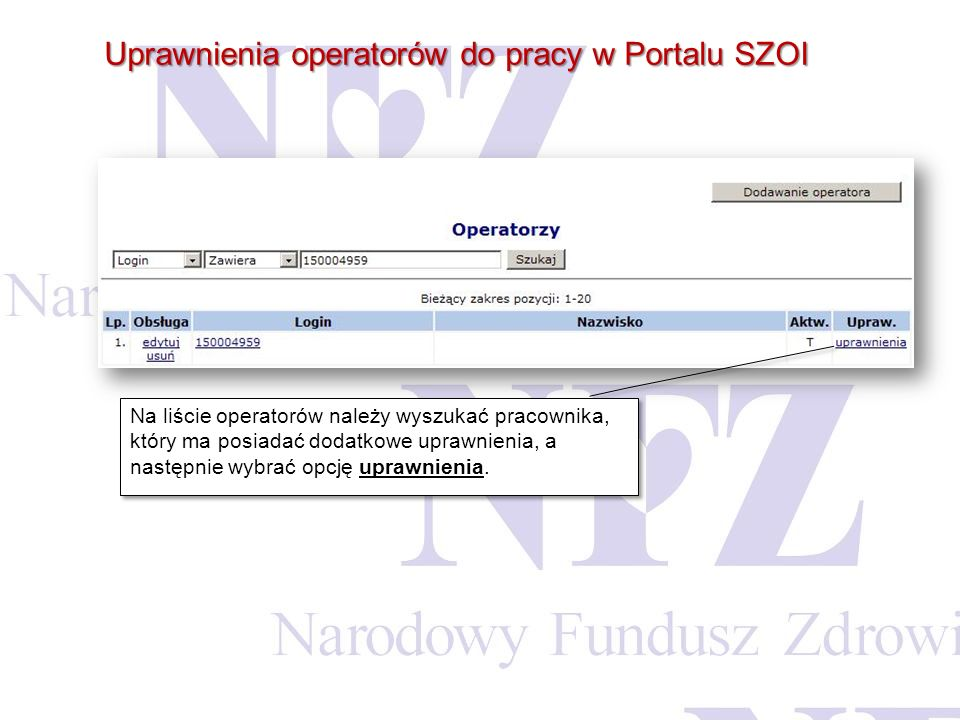 Uprawnienia operatorów do pracy w Portalu SZOI Na liście operatorów należy wyszukać pracownika, który ma posiadać dodatkowe uprawnienia, a następnie w