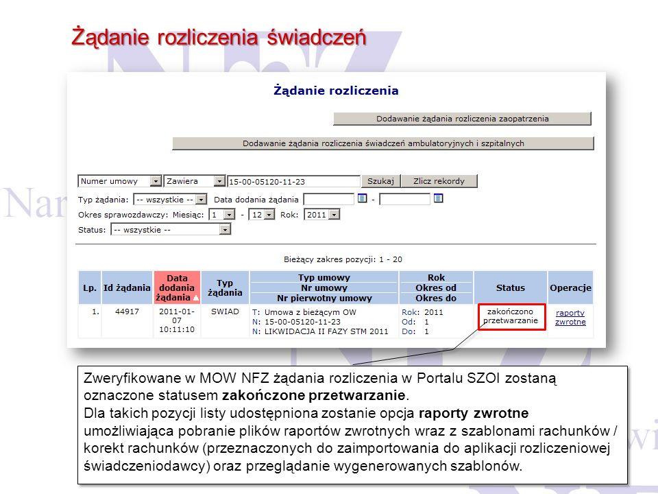 Żądanie rozliczenia świadczeń Zweryfikowane w MOW NFZ żądania rozliczenia w Portalu SZOI zostaną oznaczone statusem zakończone przetwarzanie. Dla taki