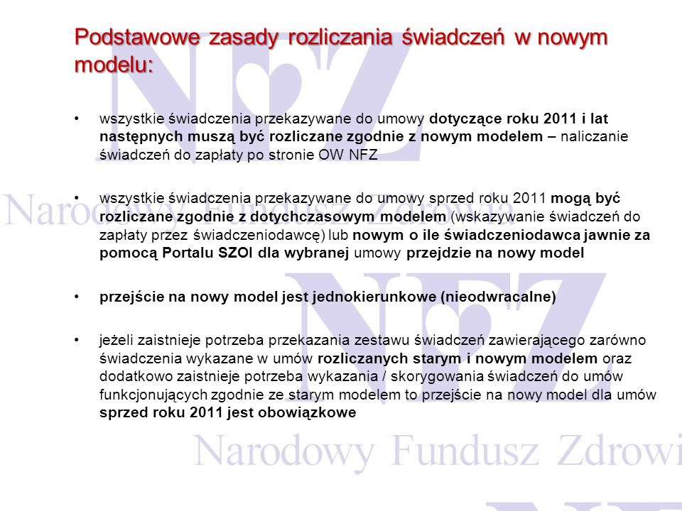 Podstawowe zasady rozliczania świadczeń w nowym modelu: wszystkie świadczenia przekazywane do umowy dotyczące roku 2011 i lat następnych muszą być roz