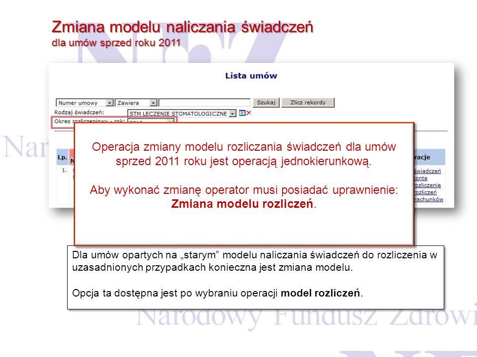 Zmiana modelu naliczania świadczeń dla umów sprzed roku 2011 Dla umów opartych na starym modelu naliczania świadczeń do rozliczenia w uzasadnionych pr