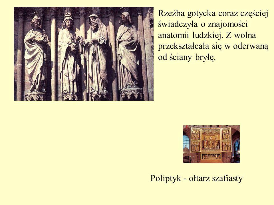 Poliptyk - ołtarz szafiasty Rzeźba gotycka coraz częściej świadczyła o znajomości anatomii ludzkiej. Z wolna przekształcała się w oderwaną od ściany b