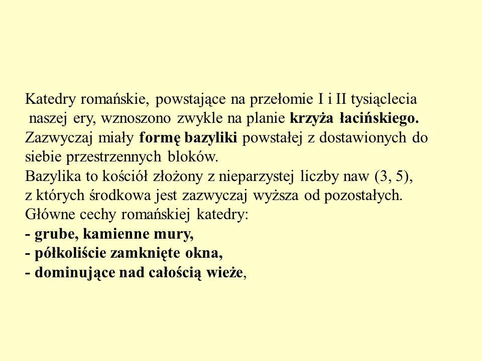 Katedry romańskie, powstające na przełomie I i II tysiąclecia naszej ery, wznoszono zwykle na planie krzyża łacińskiego. Zazwyczaj miały formę bazylik
