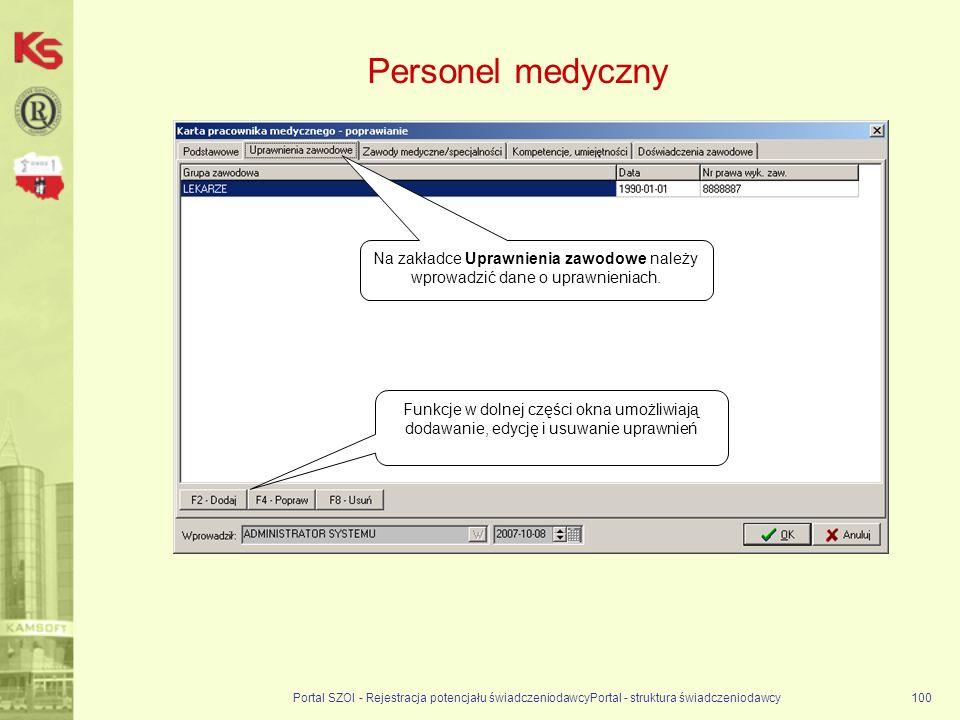 Portal SZOI - Rejestracja potencjału świadczeniodawcyPortal - struktura świadczeniodawcy100 Personel medyczny Na zakładce Uprawnienia zawodowe należy wprowadzić dane o uprawnieniach.