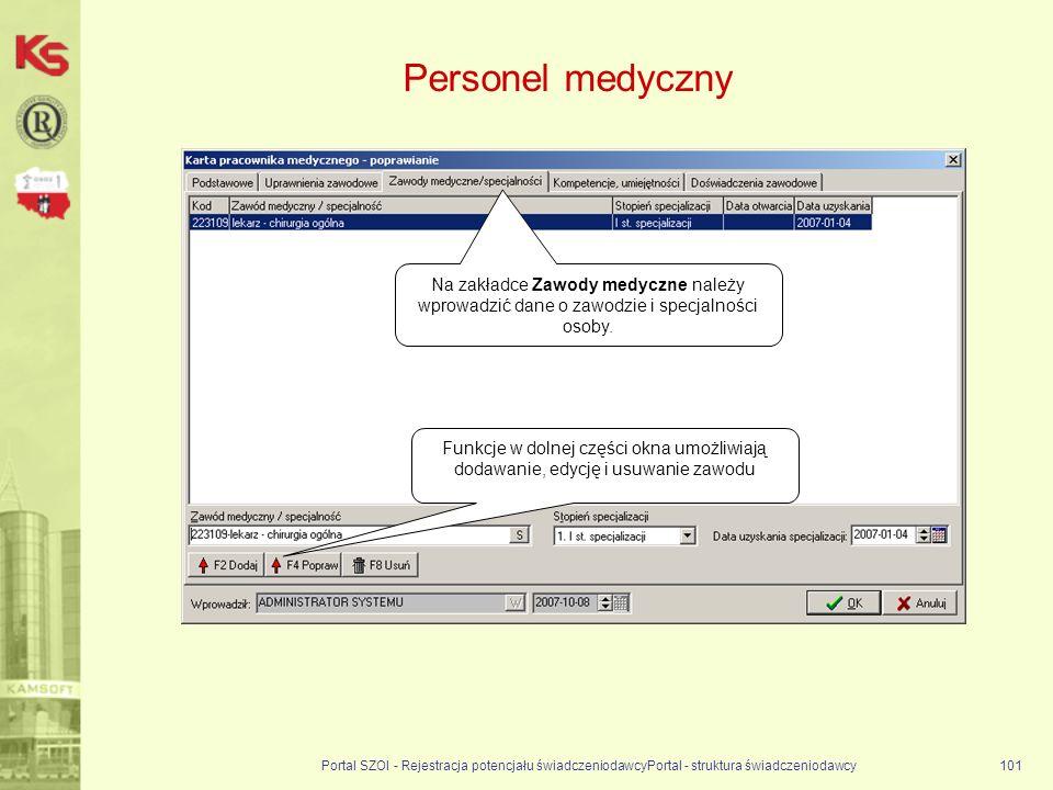 Portal SZOI - Rejestracja potencjału świadczeniodawcyPortal - struktura świadczeniodawcy101 Personel medyczny Na zakładce Zawody medyczne należy wprowadzić dane o zawodzie i specjalności osoby.
