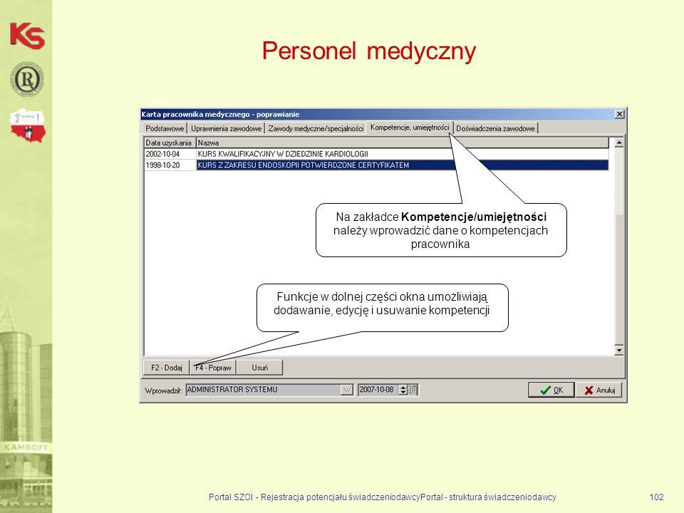 Portal SZOI - Rejestracja potencjału świadczeniodawcyPortal - struktura świadczeniodawcy102 Personel medyczny Na zakładce Kompetencje/umiejętności należy wprowadzić dane o kompetencjach pracownika Funkcje w dolnej części okna umożliwiają dodawanie, edycję i usuwanie kompetencji