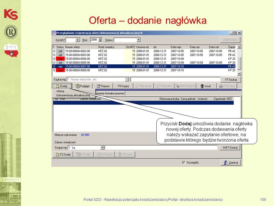 Oferta – dodanie nagłówka Portal SZOI - Rejestracja potencjału świadczeniodawcyPortal - struktura świadczeniodawcy109 Przycisk Dodaj umożliwia dodanie nagłówka nowej oferty.
