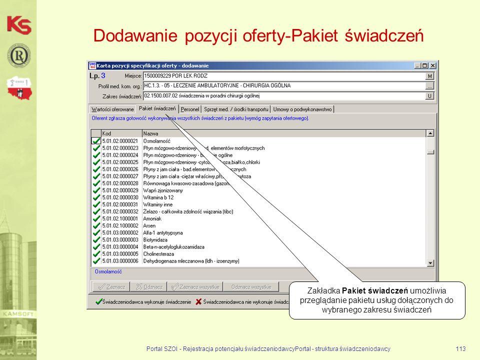Dodawanie pozycji oferty-Pakiet świadczeń Portal SZOI - Rejestracja potencjału świadczeniodawcyPortal - struktura świadczeniodawcy113 Zakładka Pakiet świadczeń umożliwia przeglądanie pakietu usług dołączonych do wybranego zakresu świadczeń