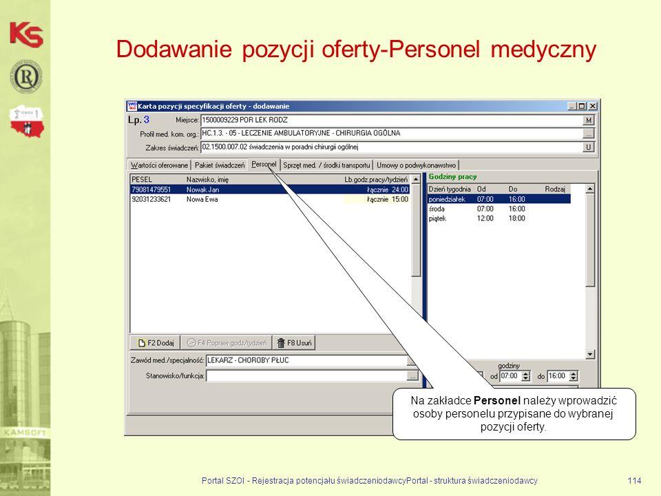 Dodawanie pozycji oferty-Personel medyczny Portal SZOI - Rejestracja potencjału świadczeniodawcyPortal - struktura świadczeniodawcy114 Na zakładce Personel należy wprowadzić osoby personelu przypisane do wybranej pozycji oferty.