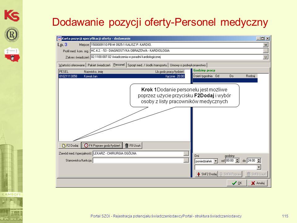 Portal SZOI - Rejestracja potencjału świadczeniodawcyPortal - struktura świadczeniodawcy115 Dodawanie pozycji oferty-Personel medyczny Krok 1Dodanie personelu jest możliwe poprzez użycie przycisku F2Dodaj i wybór osoby z listy pracowników medycznych