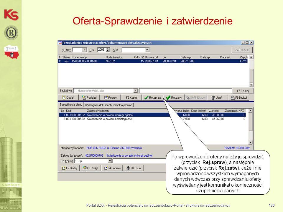 Oferta-Sprawdzenie i zatwierdzenie Portal SZOI - Rejestracja potencjału świadczeniodawcyPortal - struktura świadczeniodawcy126 Po wprowadzeniu oferty należy ją sprawdzić (przycisk Rej.spraw), a następnie zatwierdzić (przycisk Rej.zatw).