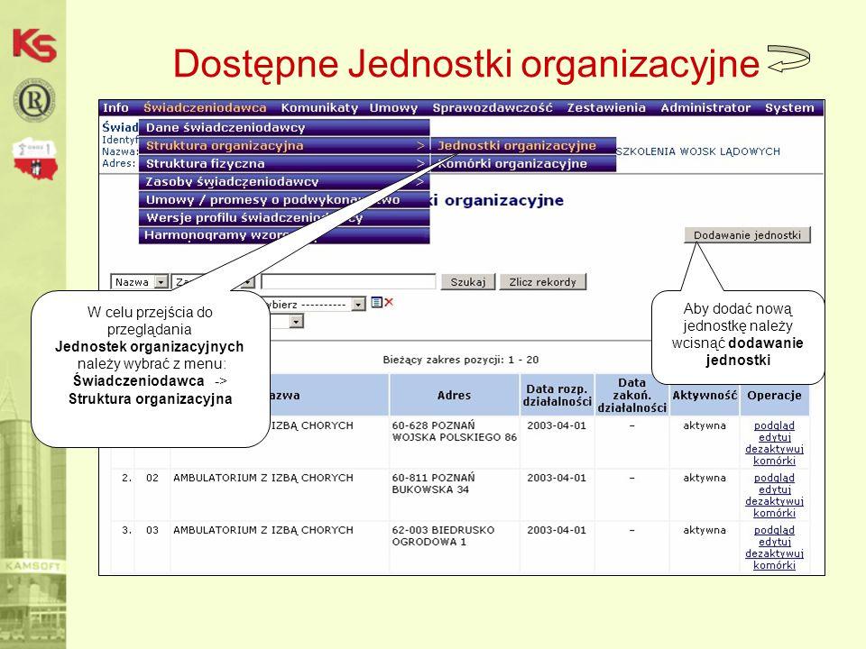 Dostępne Jednostki organizacyjne Aby dodać nową jednostkę należy wcisnąć dodawanie jednostki W celu przejścia do przeglądania Jednostek organizacyjnych należy wybrać z menu: Świadczeniodawca -> Struktura organizacyjna